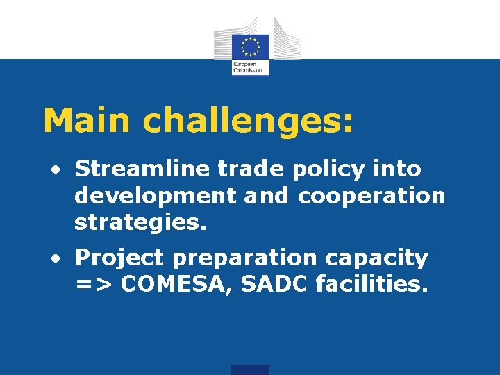 Main challenges: • Streamline trade policy into development and cooperation strategies. • Project preparation