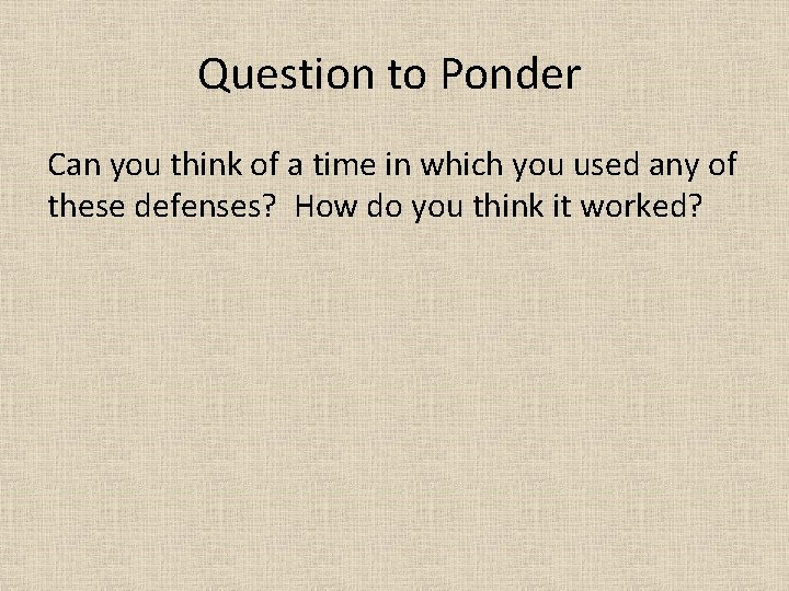 Question to Ponder Can you think of a time in which you used any