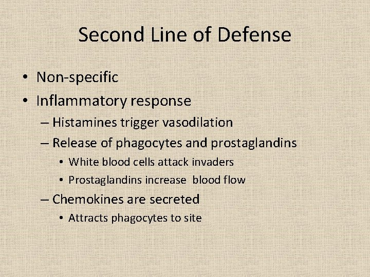 Second Line of Defense • Non-specific • Inflammatory response – Histamines trigger vasodilation –