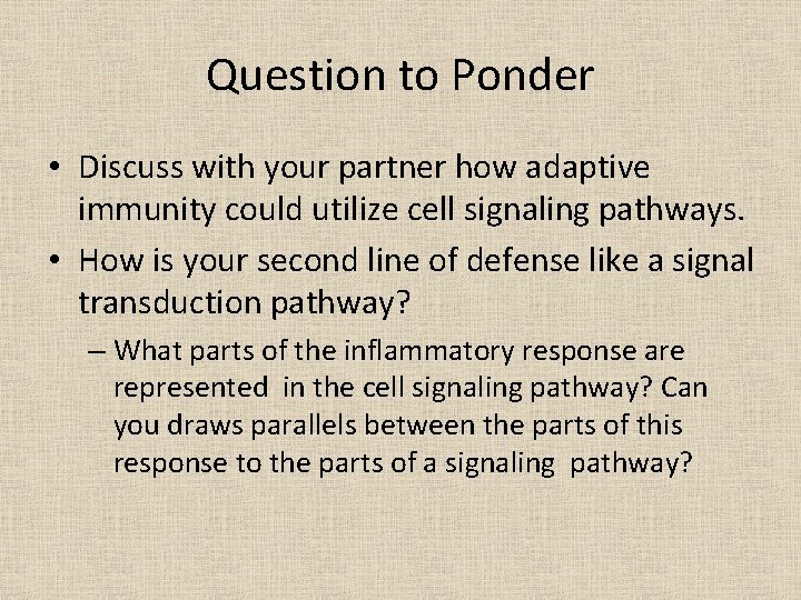 Question to Ponder • Discuss with your partner how adaptive immunity could utilize cell