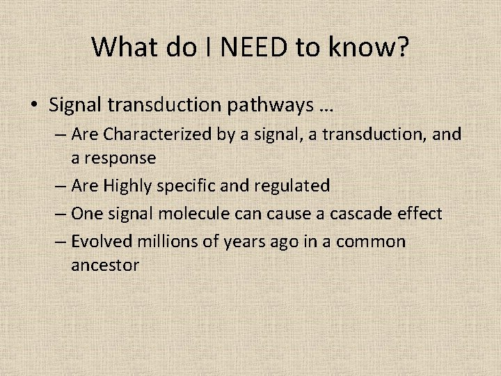 What do I NEED to know? • Signal transduction pathways … – Are Characterized