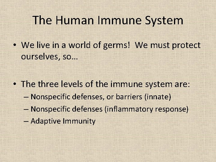 The Human Immune System • We live in a world of germs! We must