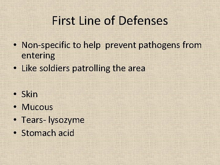 First Line of Defenses • Non-specific to help prevent pathogens from entering • Like