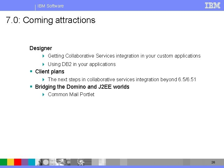 IBM Software 7. 0: Coming attractions Designer 4 Getting Collaborative Services integration in your