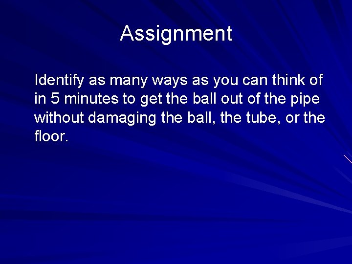 Assignment Identify as many ways as you can think of in 5 minutes to