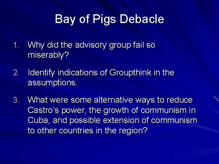 Bay of Pigs Debacle 1. Why did the advisory group fail so miserably? 2.