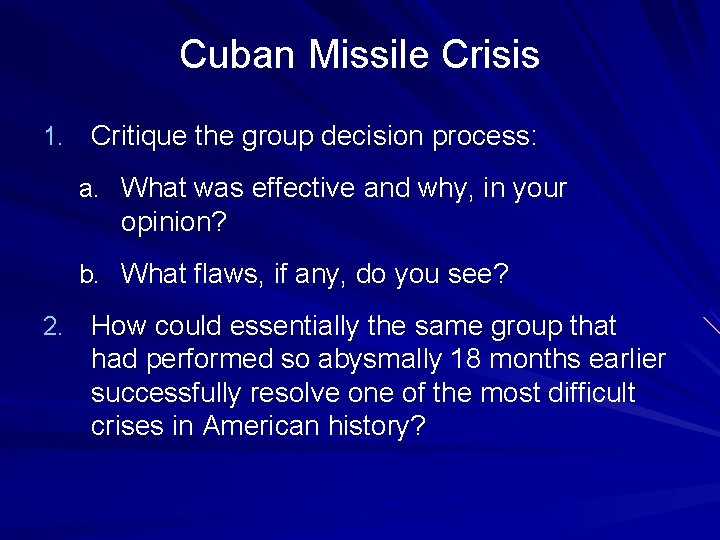 Cuban Missile Crisis 1. Critique the group decision process: a. What was effective and