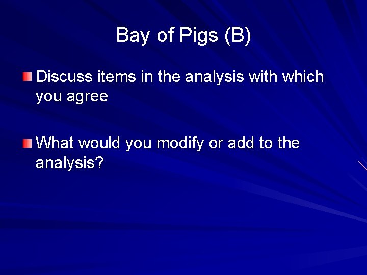 Bay of Pigs (B) Discuss items in the analysis with which you agree What