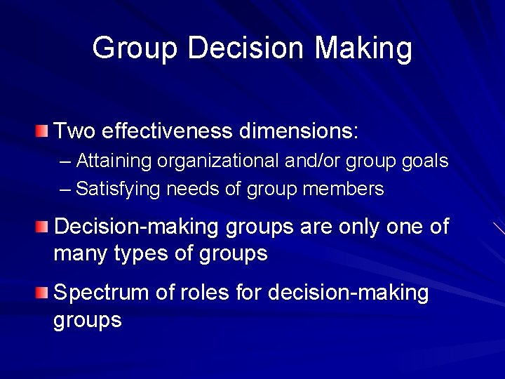 Group Decision Making Two effectiveness dimensions: – Attaining organizational and/or group goals – Satisfying