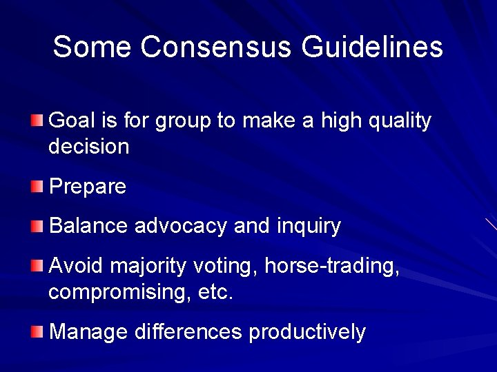 Some Consensus Guidelines Goal is for group to make a high quality decision Prepare