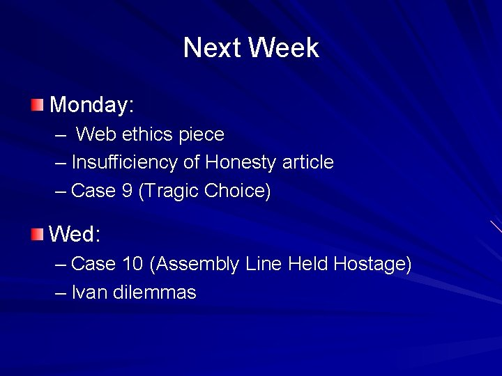 Next Week Monday: – Web ethics piece – Insufficiency of Honesty article – Case