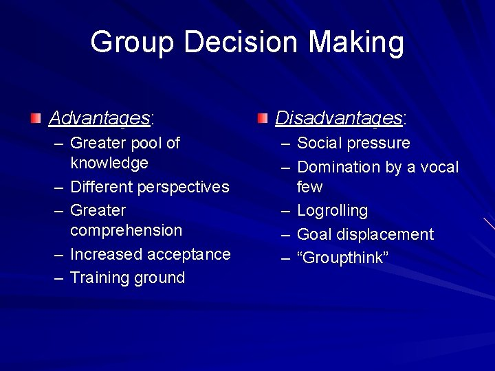 Group Decision Making Advantages: – Greater pool of knowledge – Different perspectives – Greater