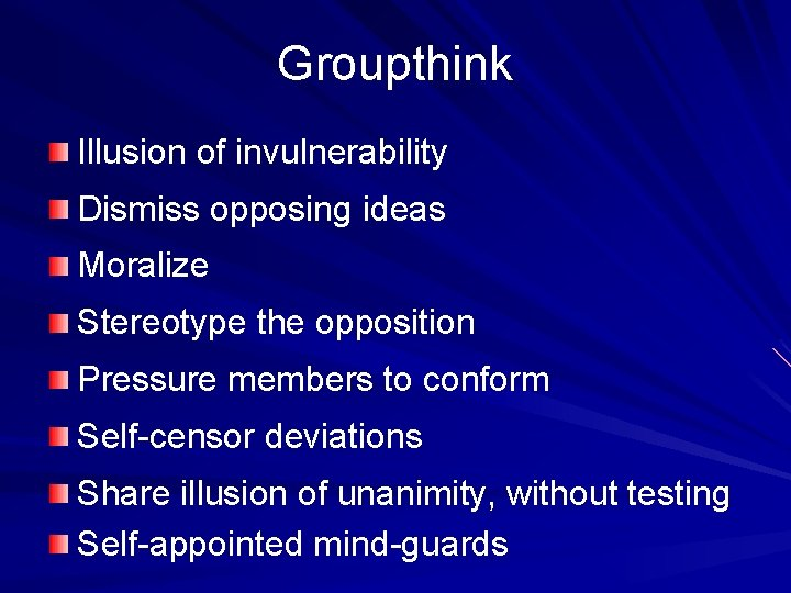 Groupthink Illusion of invulnerability Dismiss opposing ideas Moralize Stereotype the opposition Pressure members to
