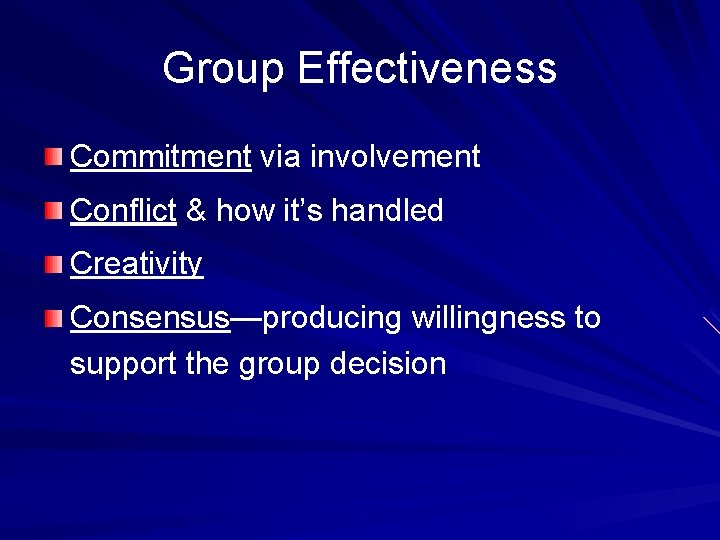 Group Effectiveness Commitment via involvement Conflict & how it's handled Creativity Consensus—producing willingness to