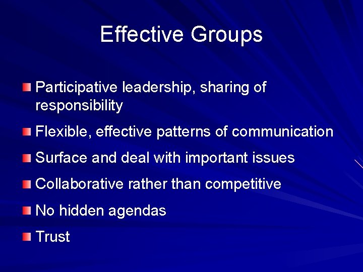 Effective Groups Participative leadership, sharing of responsibility Flexible, effective patterns of communication Surface and