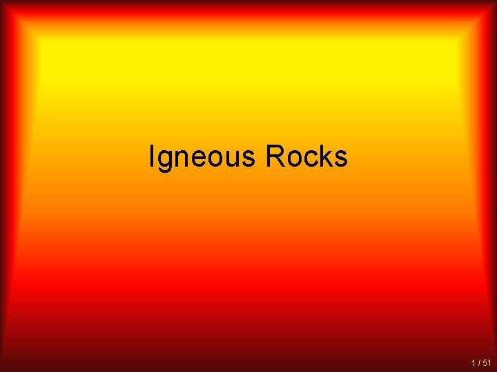 Igneous Rocks 1 / 51