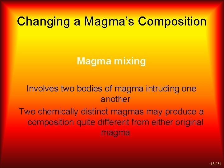Changing a Magma's Composition Magma mixing Involves two bodies of magma intruding one another
