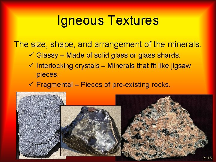 Igneous Textures The size, shape, and arrangement of the minerals. ü Glassy – Made