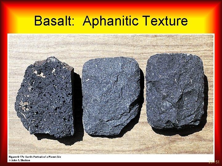 Basalt: Aphanitic Texture 23 / 51