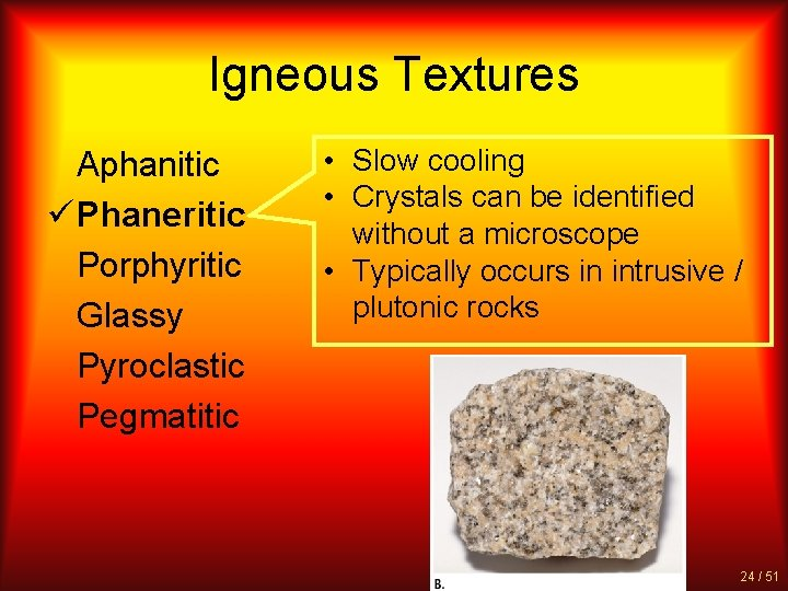 Igneous Textures Aphanitic ü Phaneritic Porphyritic Glassy Pyroclastic Pegmatitic • Slow cooling • Crystals