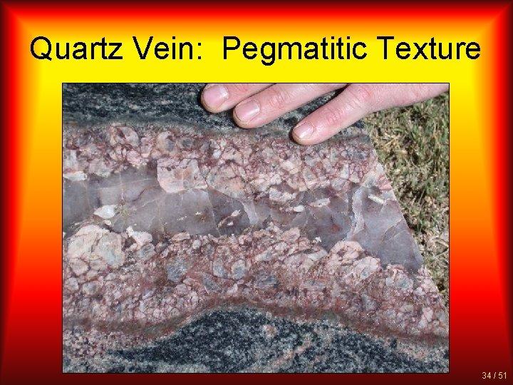 Quartz Vein: Pegmatitic Texture 34 / 51