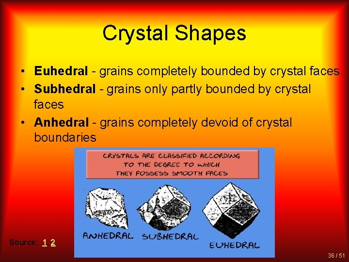 Crystal Shapes • Euhedral - grains completely bounded by crystal faces • Subhedral -
