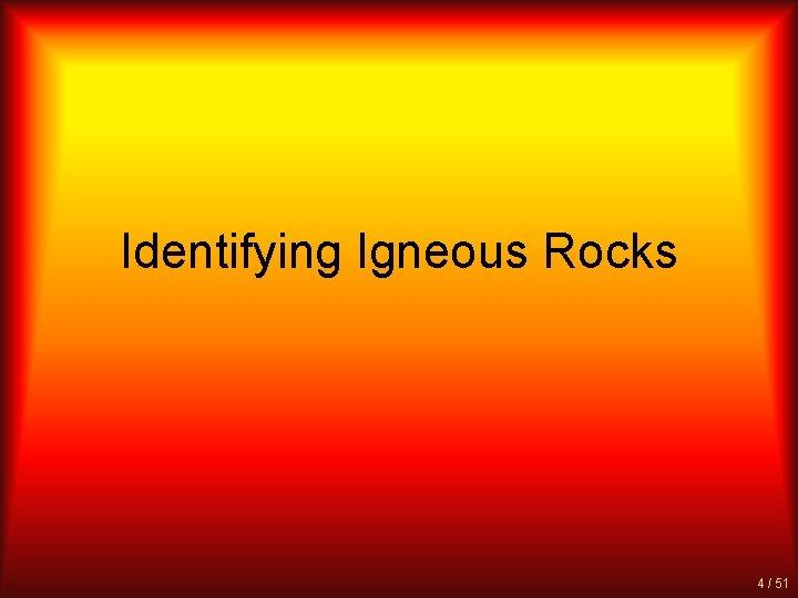 Identifying Igneous Rocks 4 / 51
