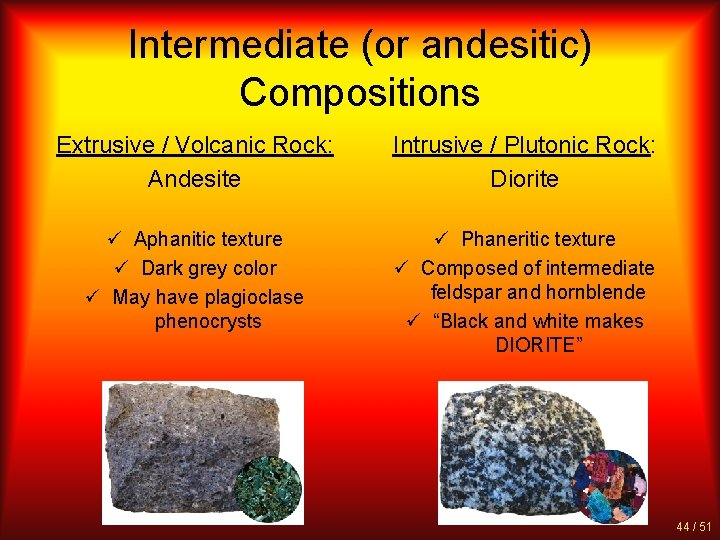 Intermediate (or andesitic) Compositions Extrusive / Volcanic Rock: Andesite Intrusive / Plutonic Rock: Diorite