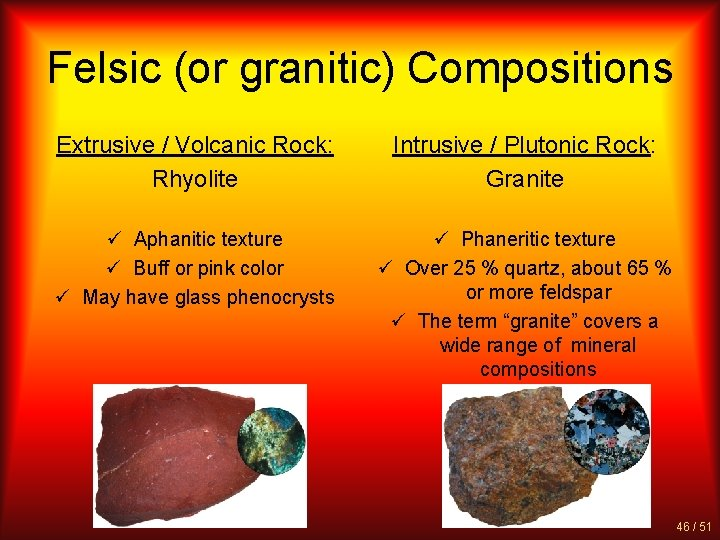 Felsic (or granitic) Compositions Extrusive / Volcanic Rock: Rhyolite Intrusive / Plutonic Rock: Granite