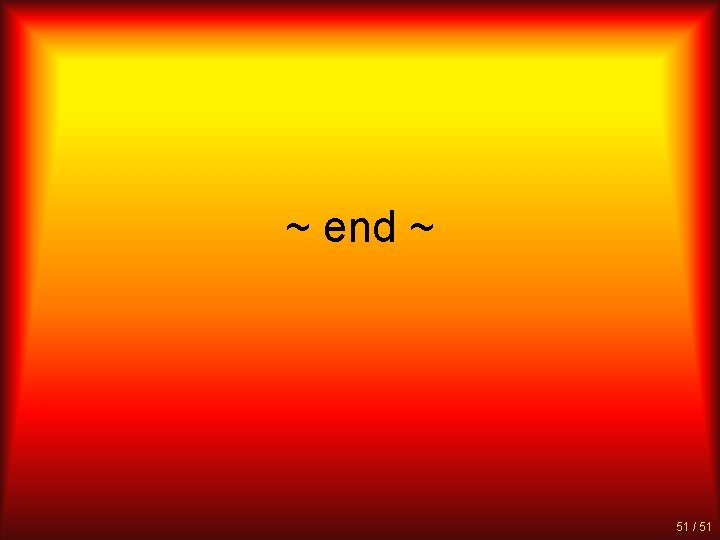 ~ end ~ 51 / 51