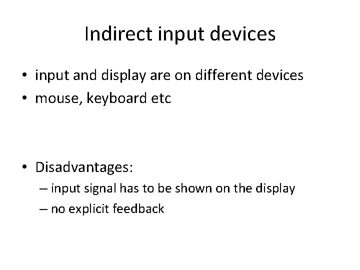 Indirect input devices • input and display are on different devices • mouse, keyboard