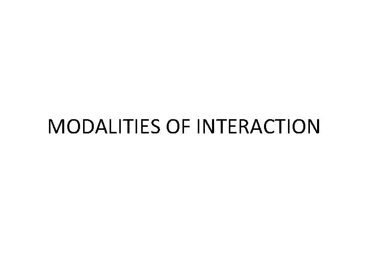 MODALITIES OF INTERACTION