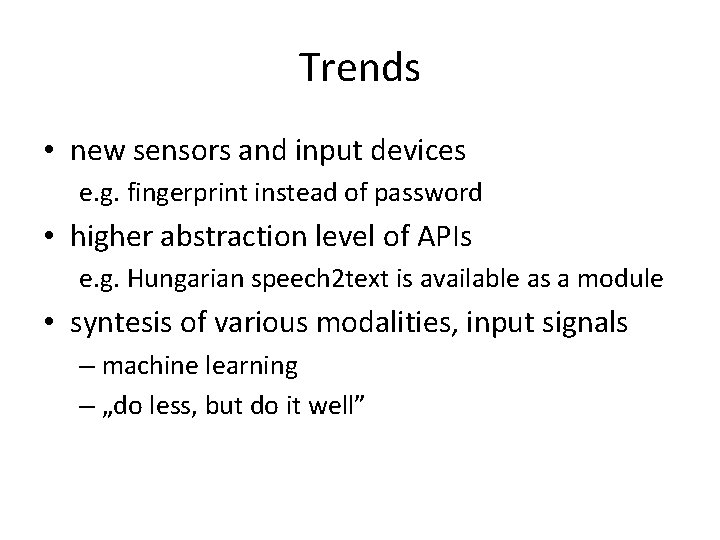 Trends • new sensors and input devices e. g. fingerprint instead of password •