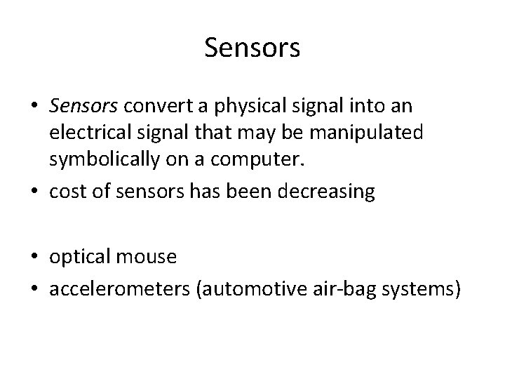 Sensors • Sensors convert a physical signal into an electrical signal that may be