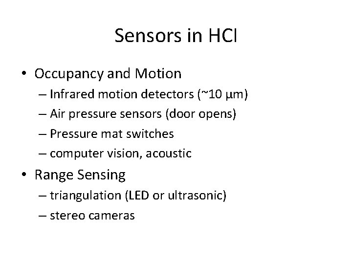 Sensors in HCI • Occupancy and Motion – Infrared motion detectors (~10 μm) –
