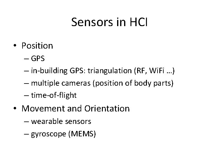 Sensors in HCI • Position – GPS – in-building GPS: triangulation (RF, Wi. Fi