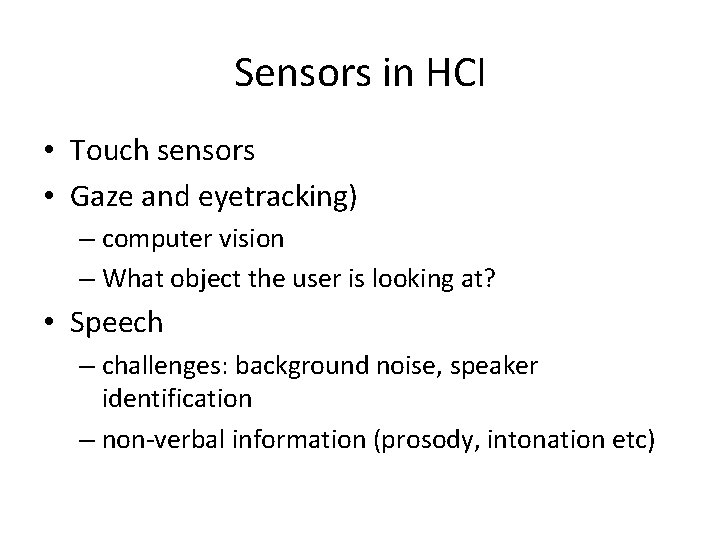 Sensors in HCI • Touch sensors • Gaze and eyetracking) – computer vision –