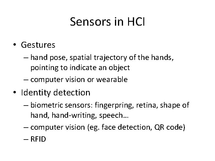 Sensors in HCI • Gestures – hand pose, spatial trajectory of the hands, pointing