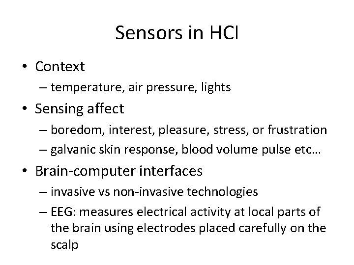 Sensors in HCI • Context – temperature, air pressure, lights • Sensing affect –