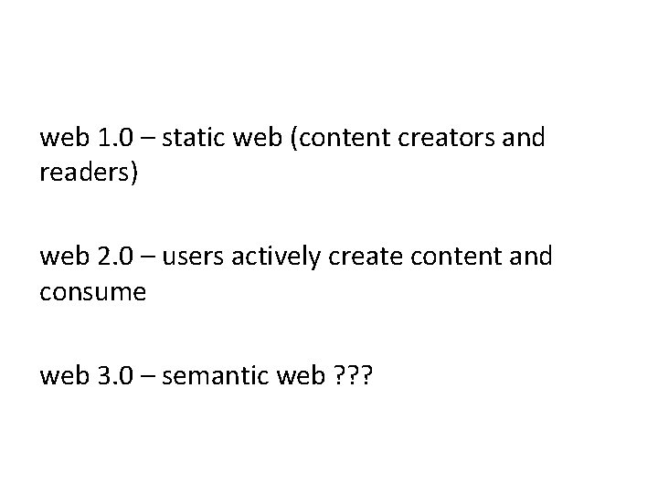 web 1. 0 – static web (content creators and readers) web 2. 0 –