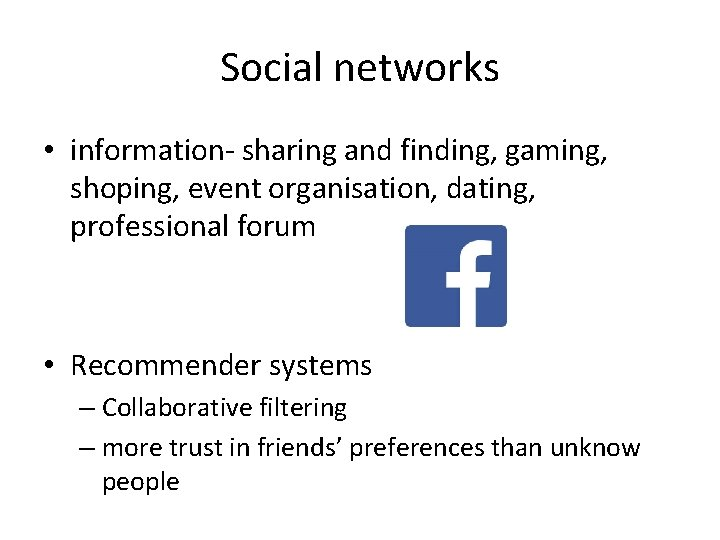 Social networks • information- sharing and finding, gaming, shoping, event organisation, dating, professional forum