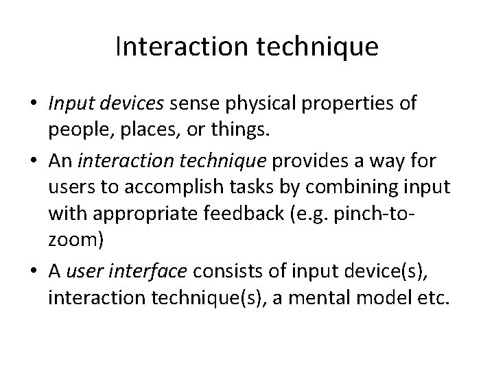 Interaction technique • Input devices sense physical properties of people, places, or things. •