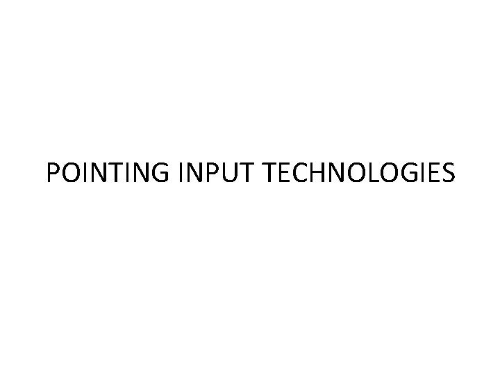 POINTING INPUT TECHNOLOGIES