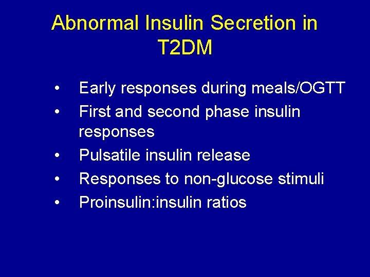 Abnormal Insulin Secretion in T 2 DM • • • Early responses during meals/OGTT