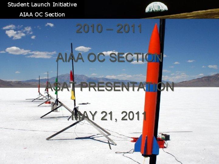 Student Launch Initiative STUDENT LAUNCH INITIATIVE 2010 – 2011 AIAA OC Section AIAA OC