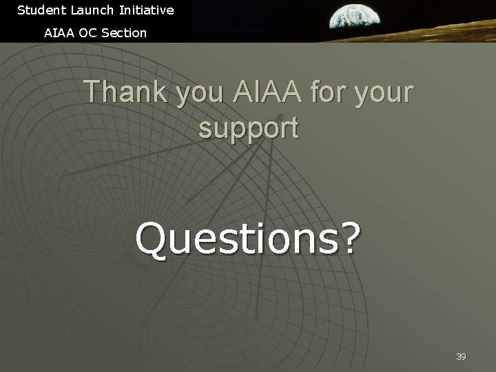 Student Launch Initiative AIAA OC Section Thank you AIAA for your support Questions? 39