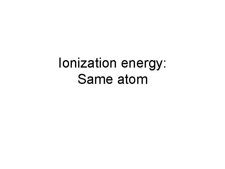 Ionization energy: Same atom