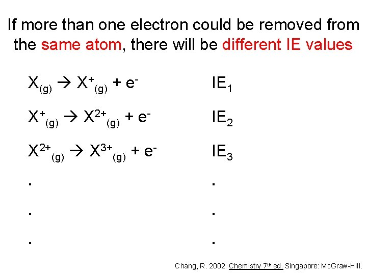 If more than one electron could be removed from the same atom, there will