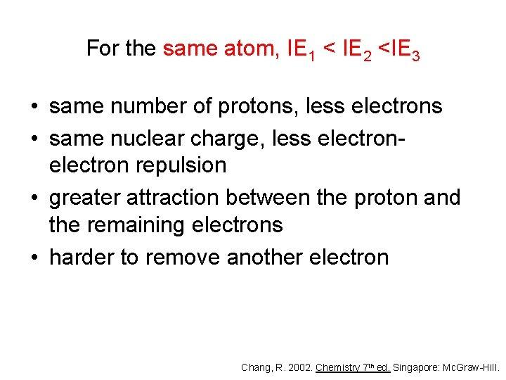 For the same atom, IE 1 < IE 2 <IE 3 • same number