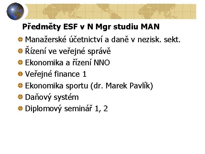 Předměty ESF v N Mgr studiu MAN Manažerské účetnictví a daně v nezisk. sekt.